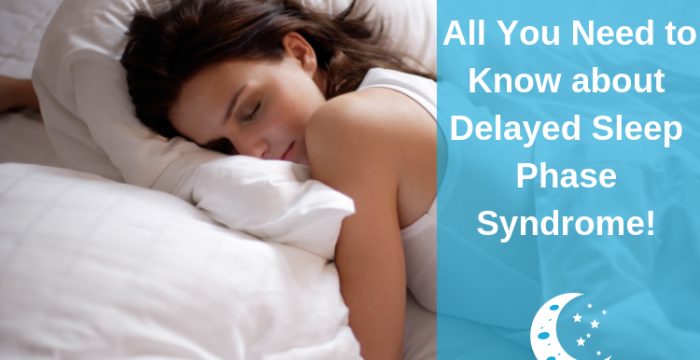 All You Need to Know about Delayed Sleep Phase Syndrome!