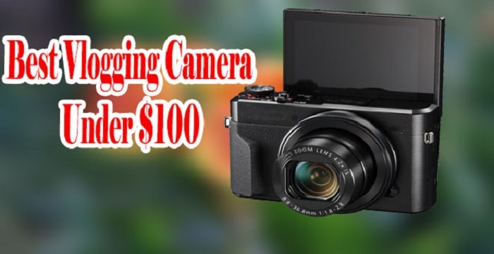 Best Vlogging Camera Under $100