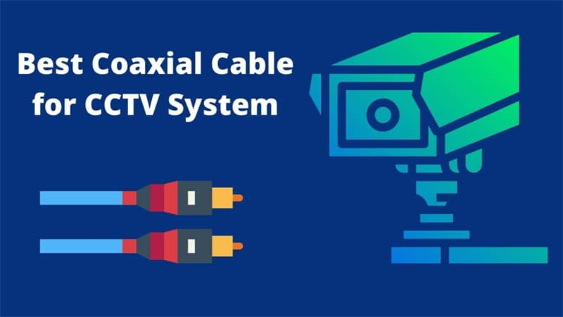 Best Coaxial Cable for CCTV System